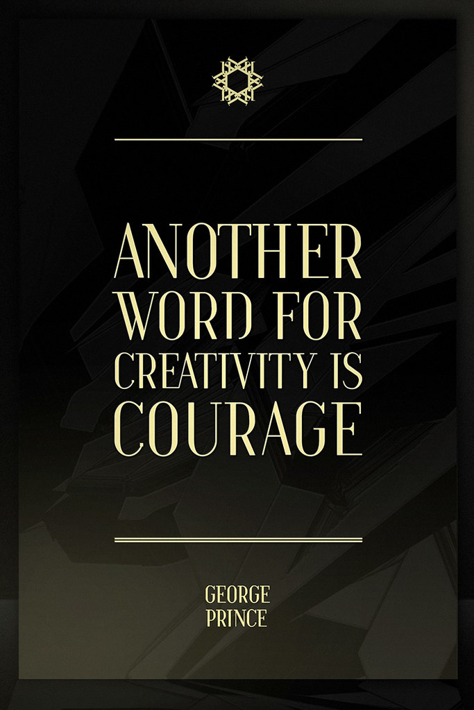 Another Word For Creativity Is Courage