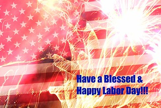 Happy Labor Day, USA!!! | by maorlando - God keeps me as I lean on Him!!