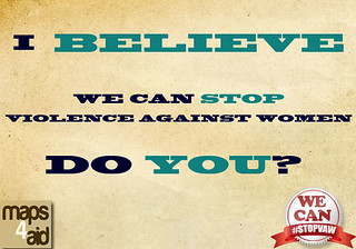 I BELIEVE we can stop violence against women. Do You? | by maps4aid