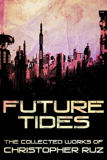 Future Tides - The Collected Works of Christopher Ruz | by ruzkin