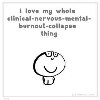 i love my whole clinical-nervous-mental-burnout-collapse thing | by Vimrod1