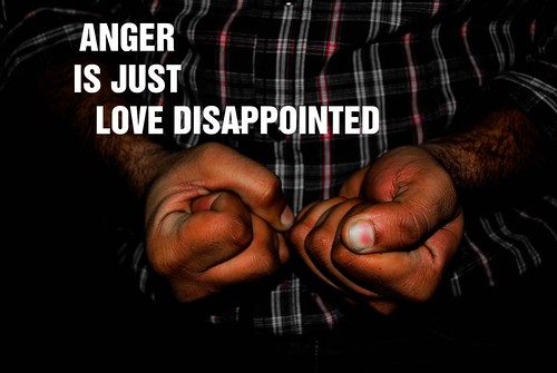167/365. Anger Is Just Love Disappointed. | by Anant N S