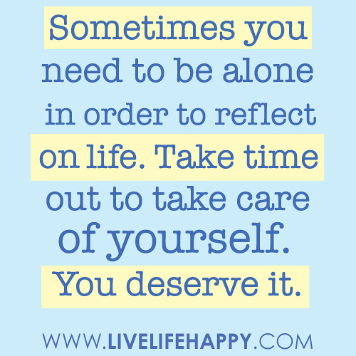 In Time Of Need Quotes: Sometimes You Need To Be Alone In Order To Reflect On Life