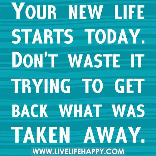 Quotes About New Life: Your New Life Starts Today. Don't Waste It Trying To Get B