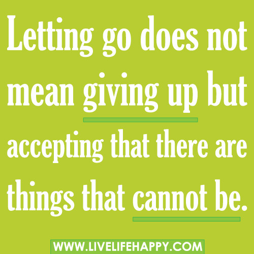 Letting Go Does Not Mean Giving Up But Accepting That Ther Flickr