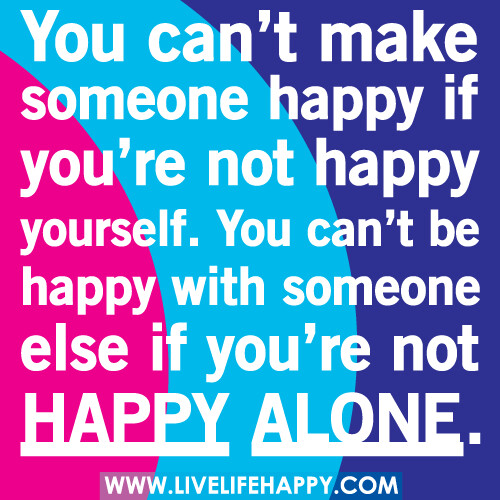 You cant make someone happy if youre not happy yourself flickr you you cant make someone happy if youre not happy yourself you ccuart Images