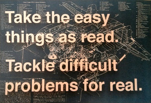 Take the easy things as read. Tackle difficult problems for real. | by psd