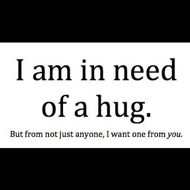I Am In Need Of A Hug You Quotes Me Mine Iphonesi Flickr