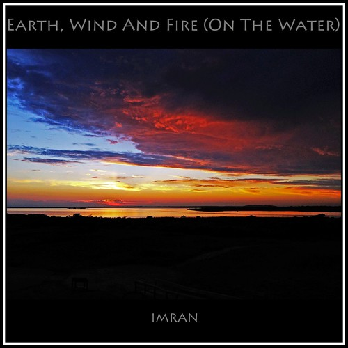 Earth, Wind & Fire (On The Water) - IMRAN™ -- 10,500+ Views! | by ImranAnwar
