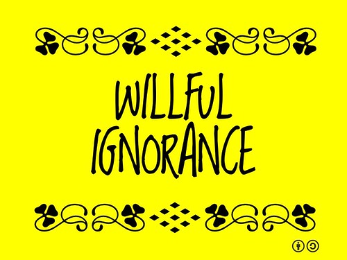 Buzzword Bingo: Willful Ignorance = Intentional and blatant avoidance, disregard or disagreement with facts