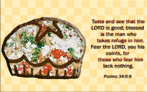 """TASTE AND SEE THAT THE LORD IS GOOD""! 