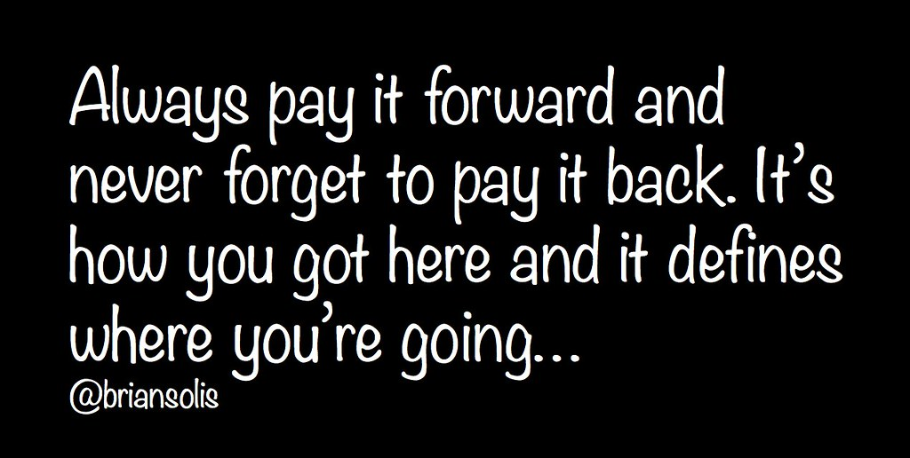 Always Pay It Forward Never Forget To Pay It Back Flickr Mesmerizing Pay It Forward Quotes
