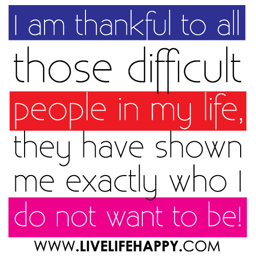 I am thankful to all those difficult people in my life, th ...