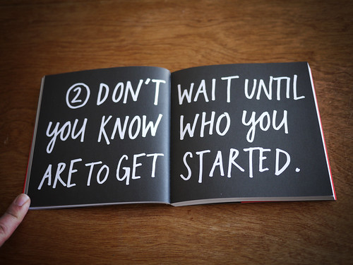 "Steal Like An Artist - ""Don't wait until you know who you are to get started"" 