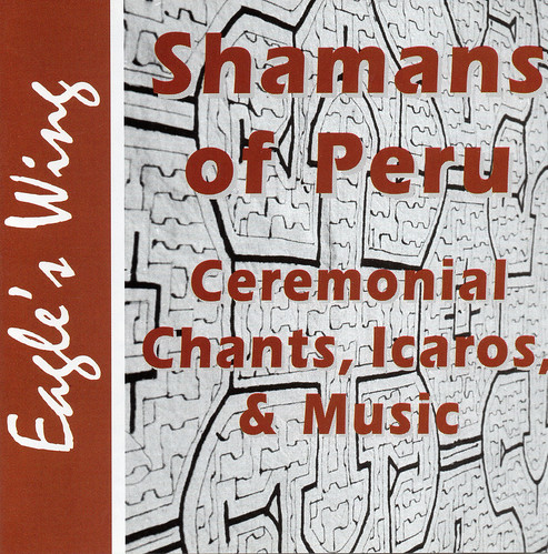 Shamans of Peru - Ceremonial Chants, Icaros, and Music CD | by Howard G Charing