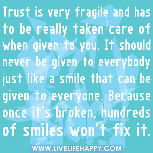 Quote Everyone Should Smile: Trust Is Very Fragile And Has To Be Really Taken Care Of W