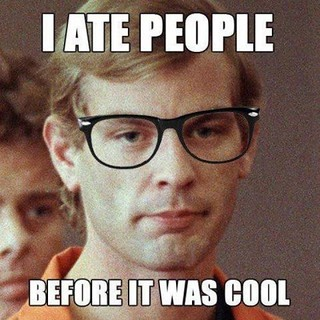 i ate people before it was cool... | by This Guy...