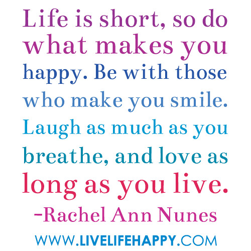 Life Is Short So Do What Makes You Happy Be With Those W Flickr Unique Deep Life Quotes