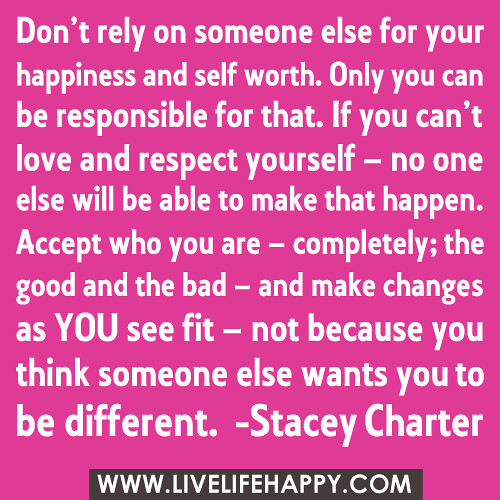 Dont Rely On Someone Else For Your Happiness And Self Wo Flickr