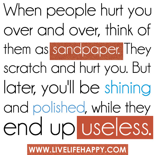 When People Hurt You Over And Over Think Of Them As Sandp Flickr