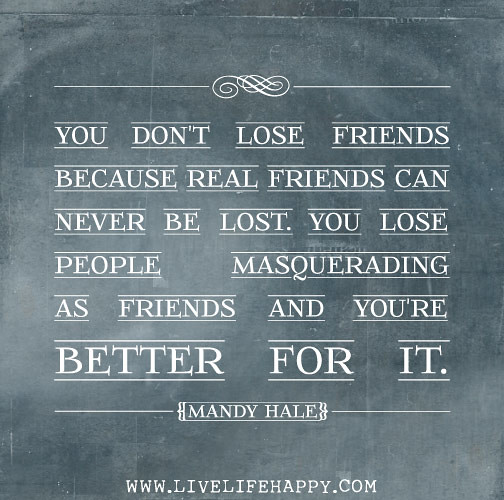 you don t lose friends because real friends can never be l flickr