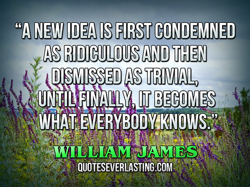 a new idea is first condemned as ridiculous and then dism