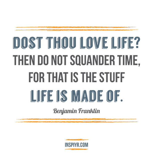 dost thou love life