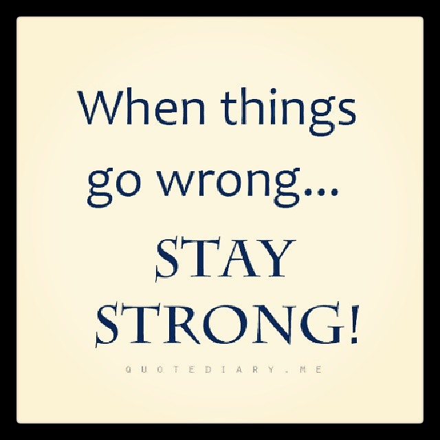 When Things Go Wrong Stay Strong Quotes Leanne Kilman Flickr