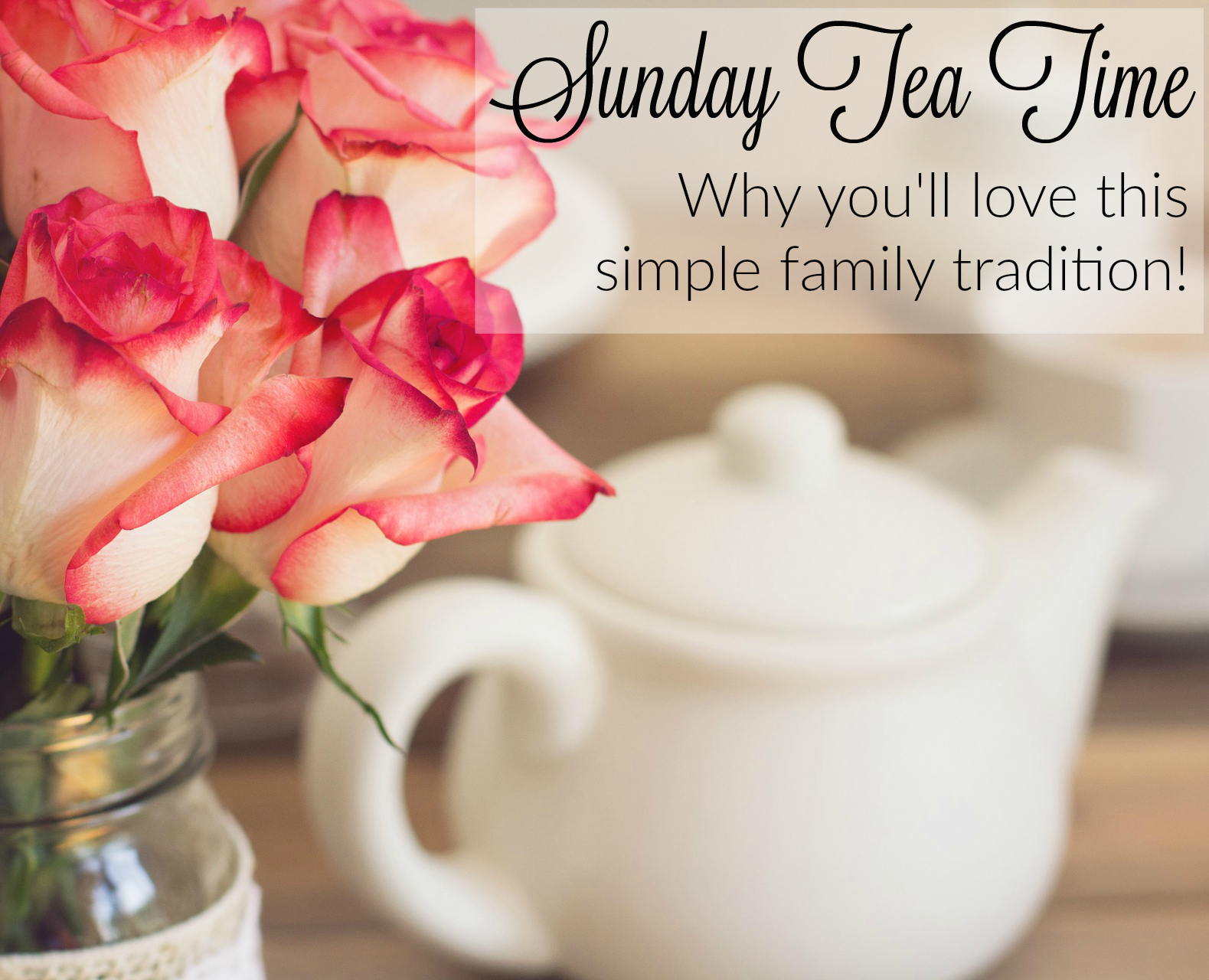 Sunday Tea Time: our new favorite family tradition