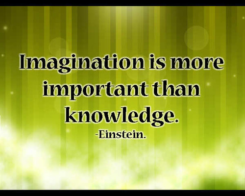 Imagination is more important than knowledge   Imagination ...