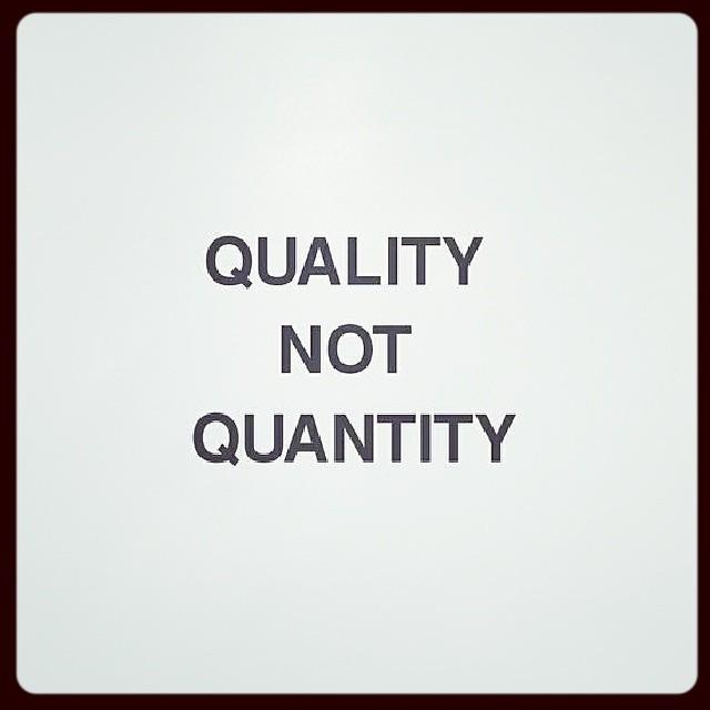 Quality not quantity. #quotes | LeAnne Kilman | Flickr