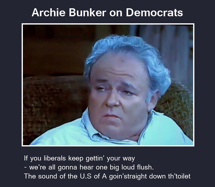 Archie Bunker Quotes If You Liberals Keep Gettin Your Way Flickr