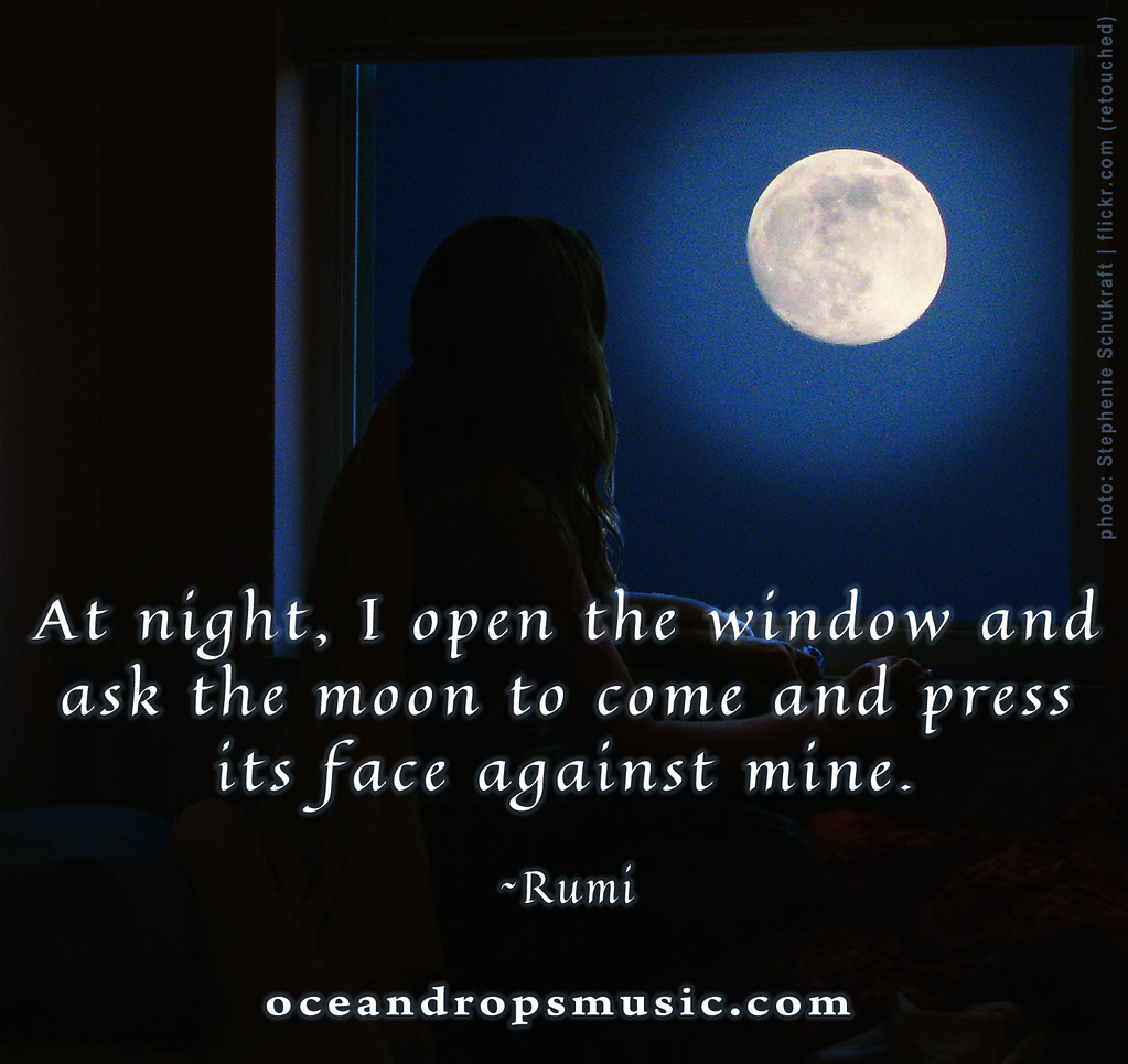 Open window at night -  At Night I Open The Window And Ask The Moon To Come Rumi By