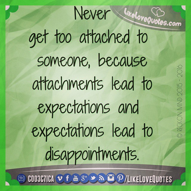Never Get Too Attached To Someone Because Attachments Lea Flickr