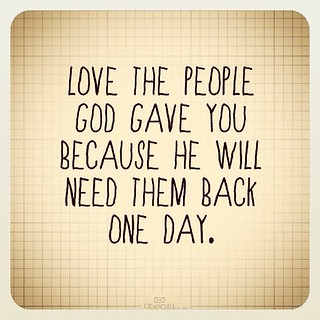 Love The People God Gave You Because He Will Need Them Bac Flickr