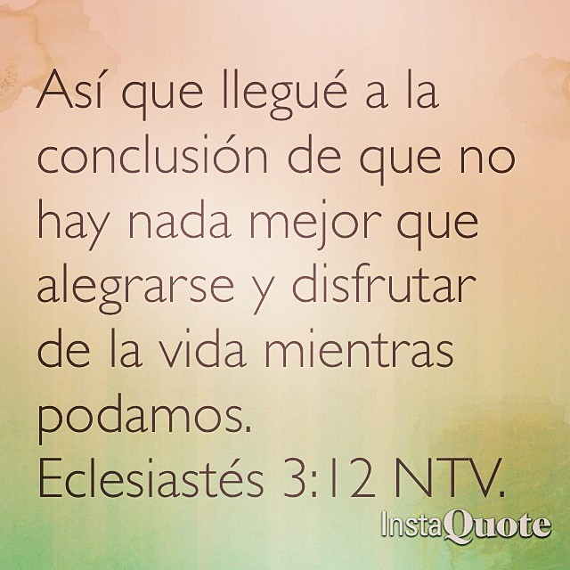 Top Hecho con @instaquoteapp. #instaquote. Eclesiastés 3:12. N… | Flickr WZ42
