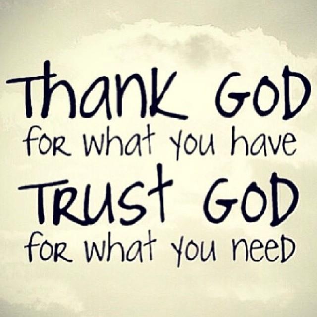 Thank God For What You Have Trust God For What You Need Flickr