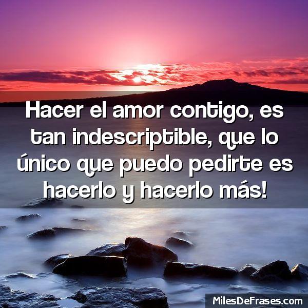 Hacer El Amor Contigo Es Tan Indescriptible Que Lo Unico Flickr