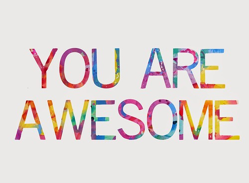You Are Awesome | by marciadotcom