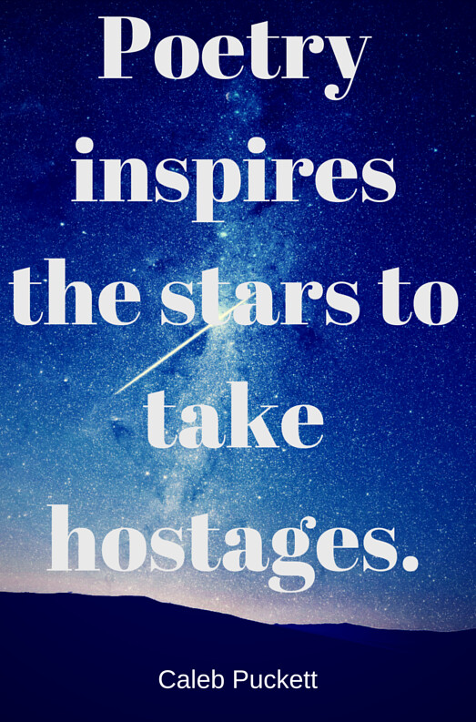 Poetry inspires the stars to take hostages.