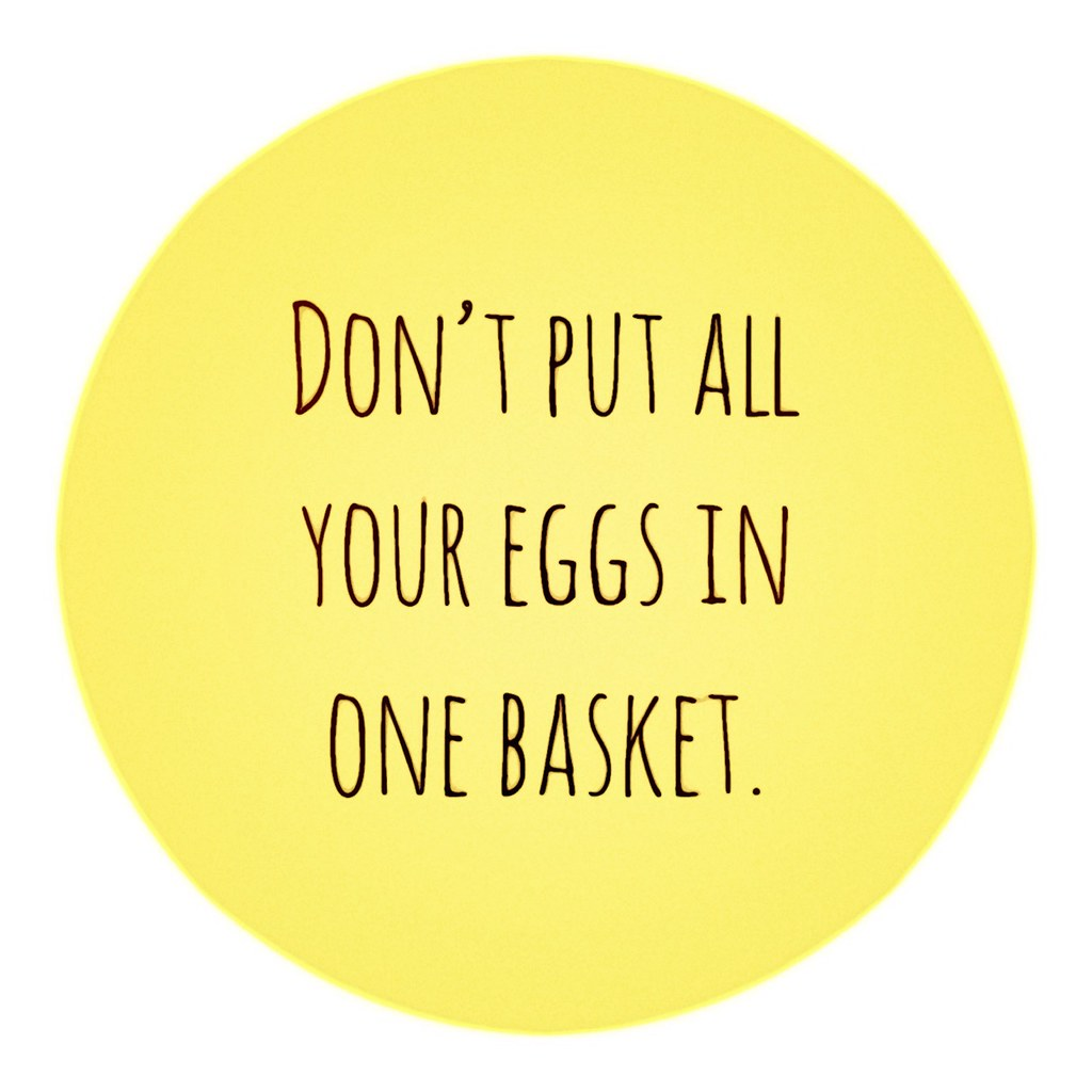 don t put your eggs in one basket