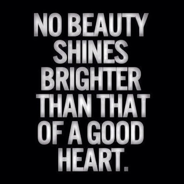 No Beauty Shines Brighter Than That Of A Good Heart Dont Flickr