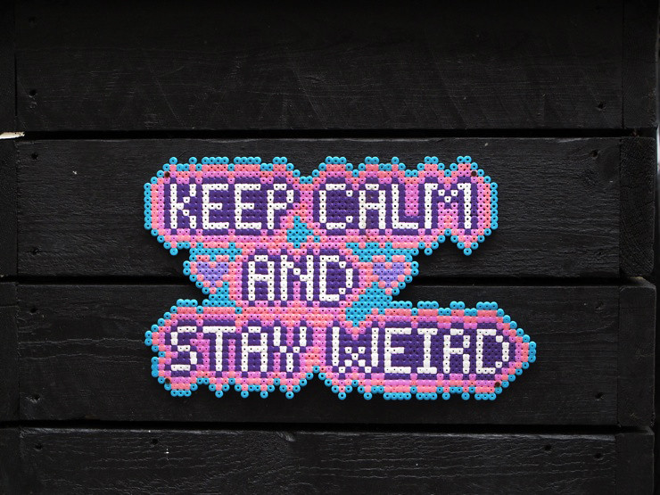Keep calm and stay weird