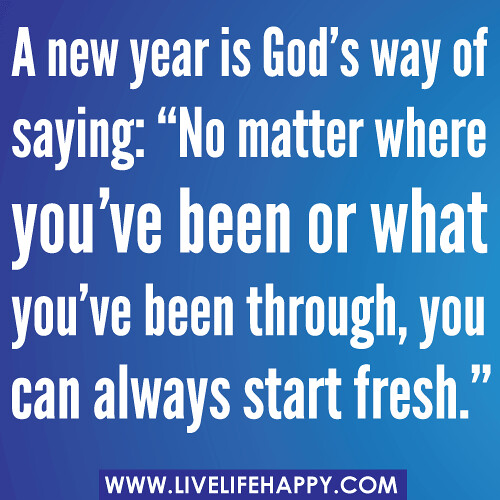 a new year is gods way of saying no matter where youve