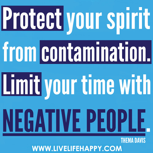 """Free Yourself From Negative People Quote: """"Protect Your Spirit From Contamination. Limit Your Time W"""