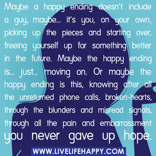 Moving On Quotes For Guys: Maybe A Happy Ending Doesn't Include A Guy, Maybe... It's