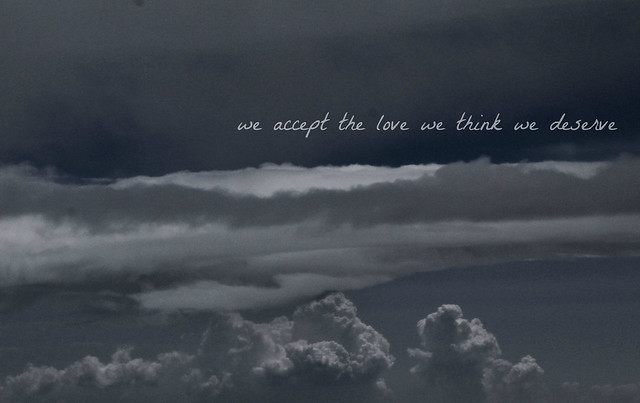 we accept the love we think we deserve | Flickr - Photo ...