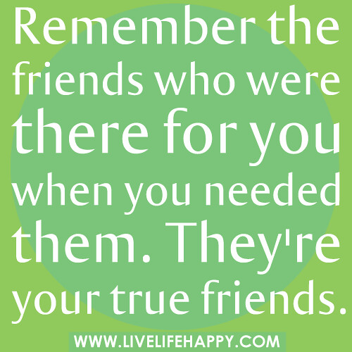 Friendship Quotes Always There For You: Remember The Friends Who Were There For You When You