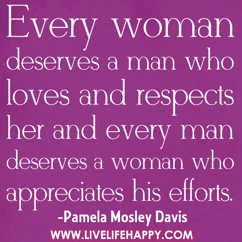 "Quotes On Respect Of Woman: ""Every Woman Deserves A Man Who Loves And Respects Her And"