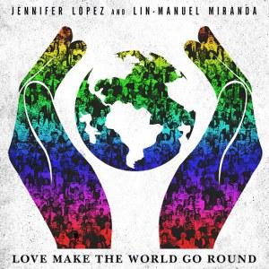 Jennifer Lopez & Lin-Manuel Miranda – Love Make the World Go Round